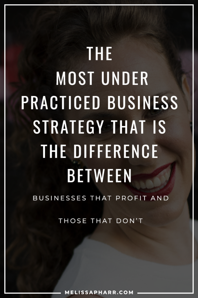 THE MOST UNDER-PRACTICED BUSINESS STRATEGY THAT IS THE DIFFERENCE BTWN BUSINESSES THAT PROFIT AND THOSE THAT DON'T